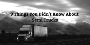 9 Things You Didn't Know About Semi Trucks