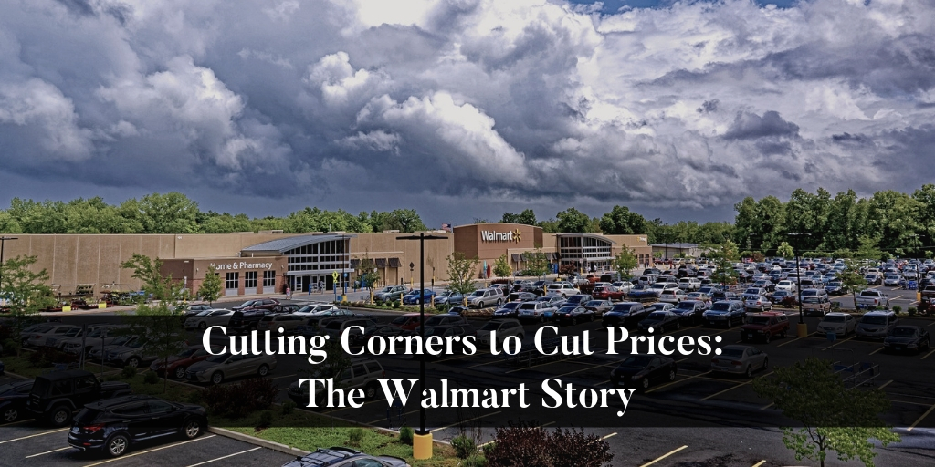 Cutting-Corners-to-Cut-Prices:-The-Walmart-Story