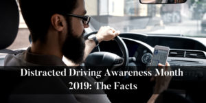 Distracted-Driving-Awareness-Month-2019-The-Facts