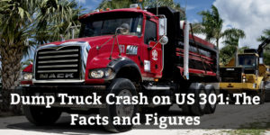 Dump Truck Crash on US 301: The Facts and Figures