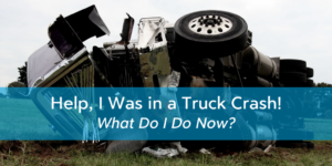 Help, I Was in a Truck Crash! What do I do now?
