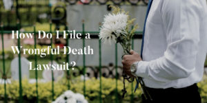 How do I file a wrongful death lawsuit?