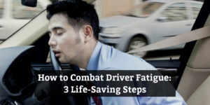 How to combat driver fatigue: 3 life-saving steps