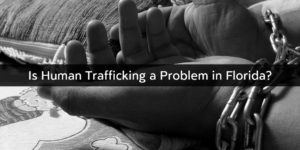 Is Human Trafficking a Problem in Florida?