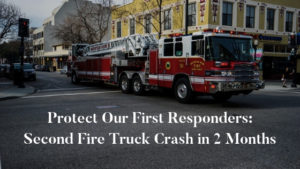 Protect Our First Responders: Second Fire Truck Crash in 2 Months