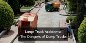 Large Truck Accidents: Dump Trucks