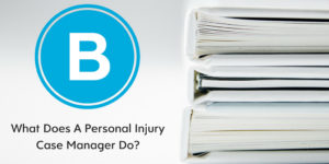 What Exactly Does a Personal Injury Case Manager Do? - Brooks Law Group