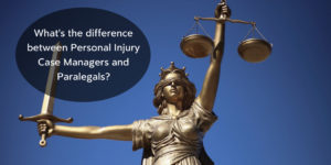 Case Managers vs. Paralegals. What's the difference? - Brooks Law Group