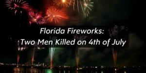 Two Florida Men Killed While Setting Off Fireworks