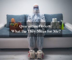 What do the quarantine orders mean? - Brooks Law Group